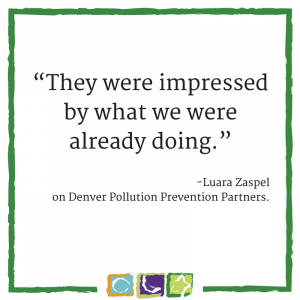 "They were impressed by what we were already doing."" - -Luara Zaspel on Denver Pollution Prevention Partners and our green road."